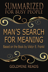 Man's Search for Meaning - Summarized for Busy People - Based on the Book by Viktor Frankl